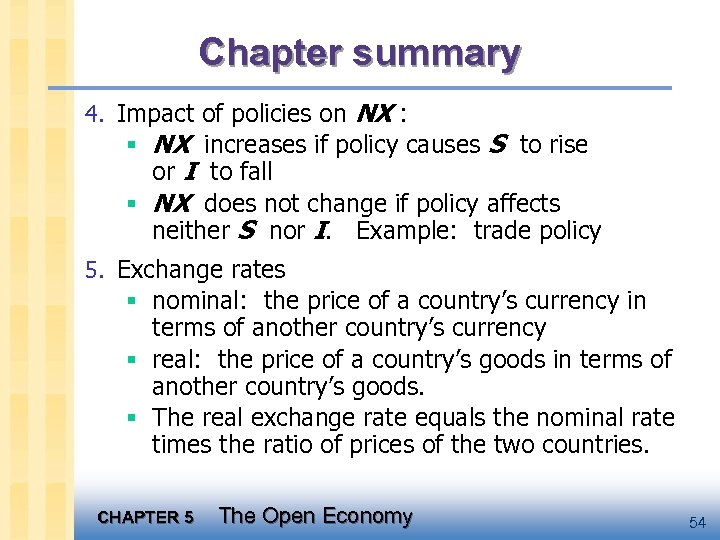 Chapter summary 4. Impact of policies on NX : § NX increases if policy