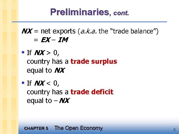 "Preliminaries, cont. NX = net exports (a. k. a. the ""trade balance"") = EX"