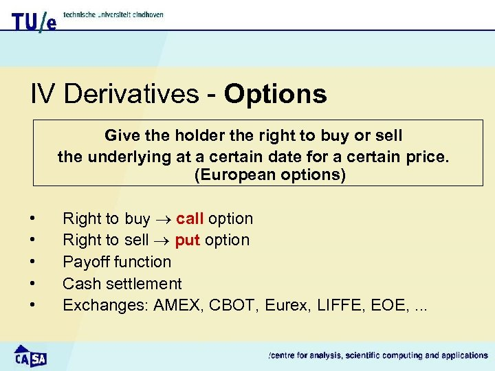 IV Derivatives - Options Give the holder the right to buy or sell the