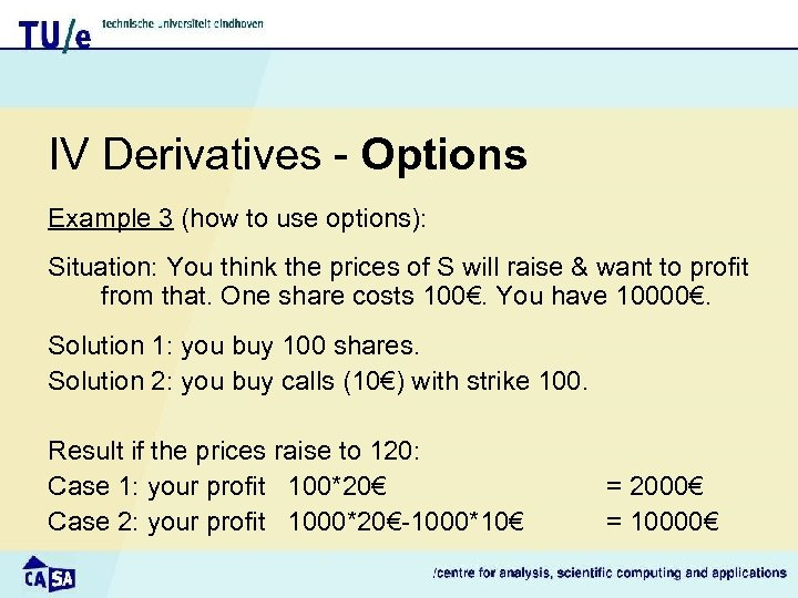 IV Derivatives - Options Example 3 (how to use options): Situation: You think the
