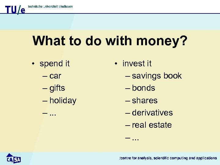 What to do with money? • spend it – car – gifts – holiday
