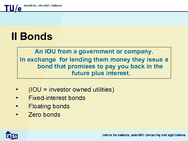II Bonds An IOU from a government or company. In exchange for lending them