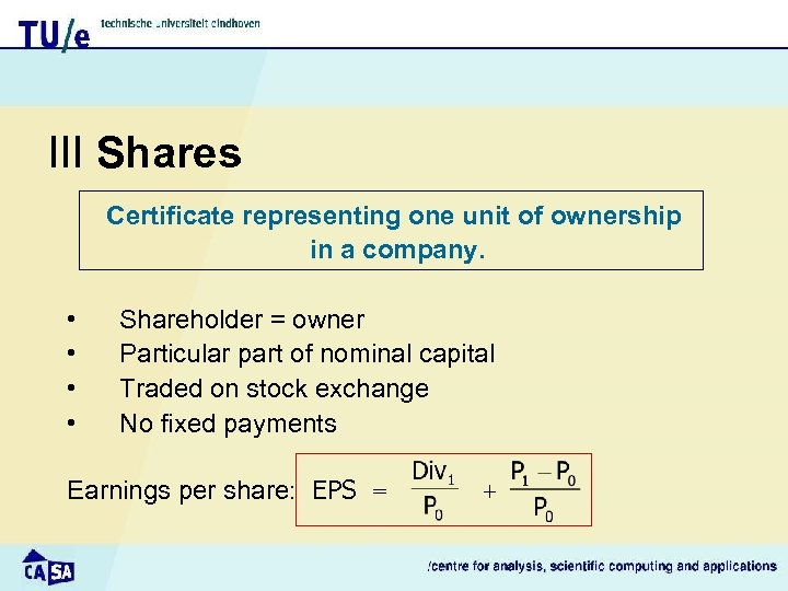 III Shares Certificate representing one unit of ownership in a company. • • Shareholder