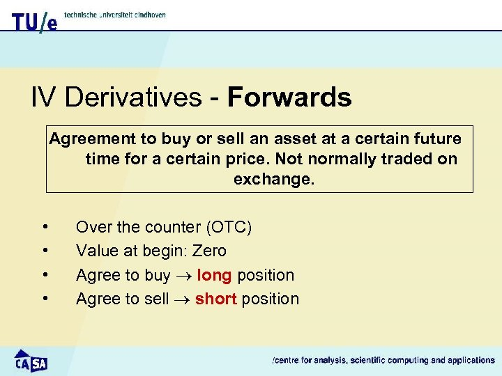 IV Derivatives - Forwards Agreement to buy or sell an asset at a certain