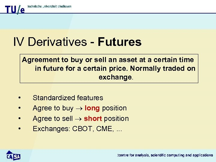 IV Derivatives - Futures Agreement to buy or sell an asset at a certain