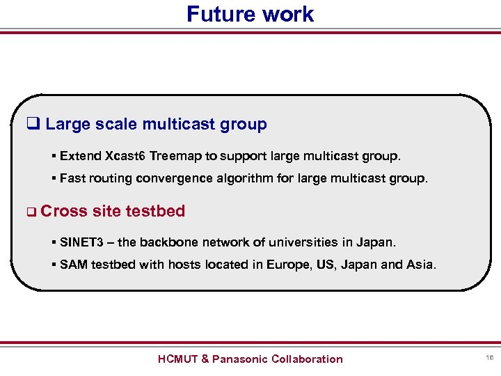 Future work q Large scale multicast group § Extend Xcast 6 Treemap to support
