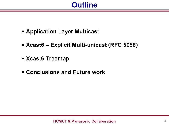 Outline § Application Layer Multicast § Xcast 6 – Explicit Multi-unicast (RFC 5058) §