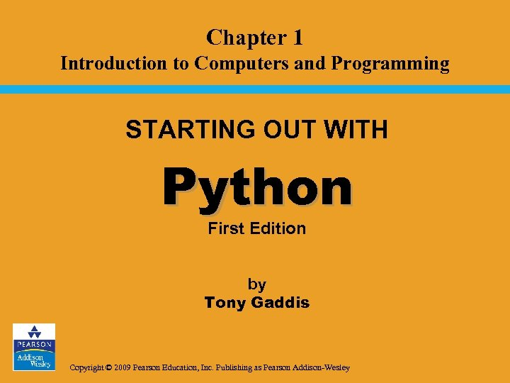 Chapter 1 Introduction to Computers and Programming STARTING OUT WITH Python First Edition by