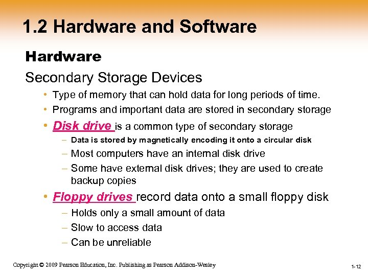 1. 2 Hardware and Software Hardware Secondary Storage Devices • Type of memory that