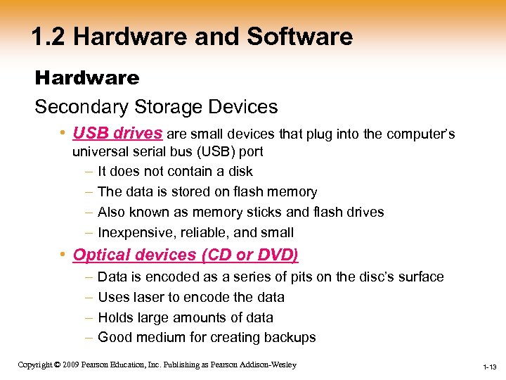 1. 2 Hardware and Software Hardware Secondary Storage Devices • USB drives are small