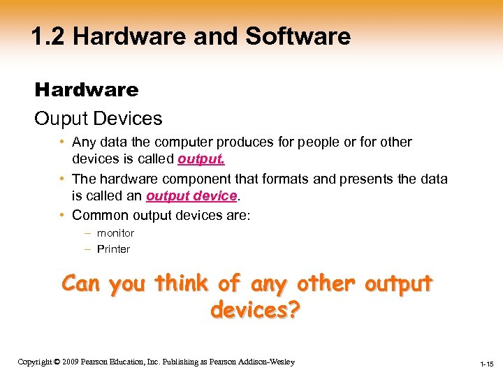 1. 2 Hardware and Software Hardware Ouput Devices • Any data the computer produces