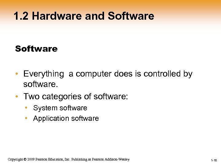 1. 2 Hardware and Software • Everything a computer does is controlled by software.
