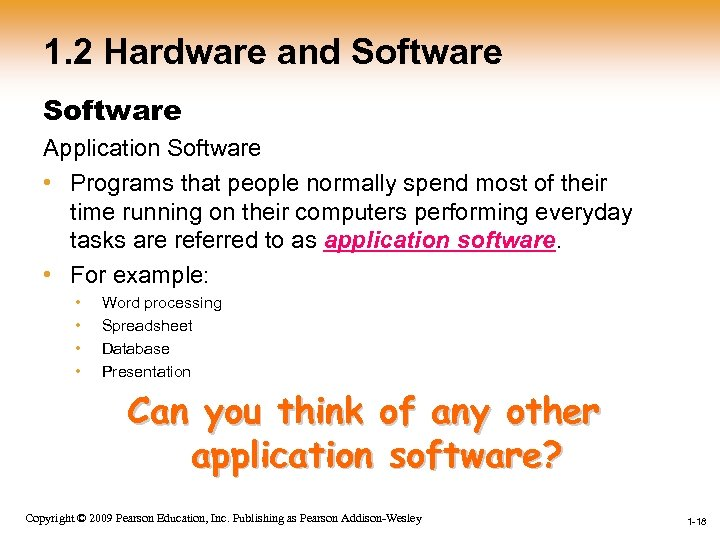 1. 2 Hardware and Software Application Software • Programs that people normally spend most