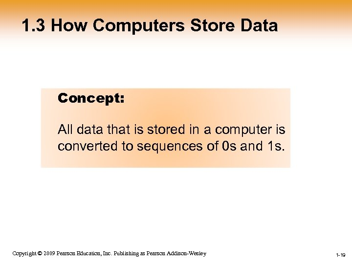 1. 3 How Computers Store Data Concept: All data that is stored in a