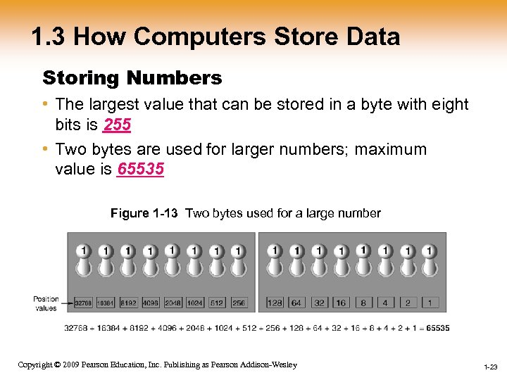 1. 3 How Computers Store Data Storing Numbers • The largest value that can