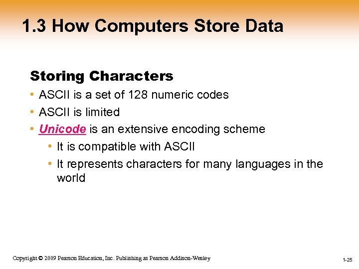 1. 3 How Computers Store Data Storing Characters • ASCII is a set of