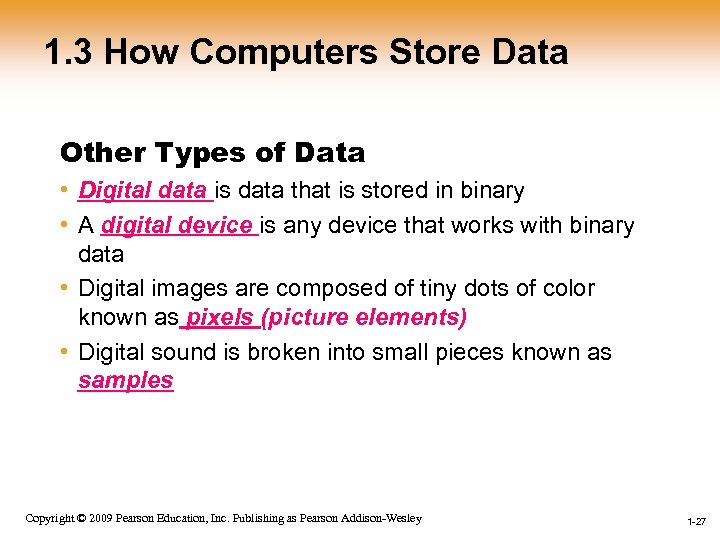1. 3 How Computers Store Data Other Types of Data • Digital data is