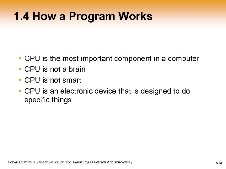 1. 4 How a Program Works • • CPU is the most important component