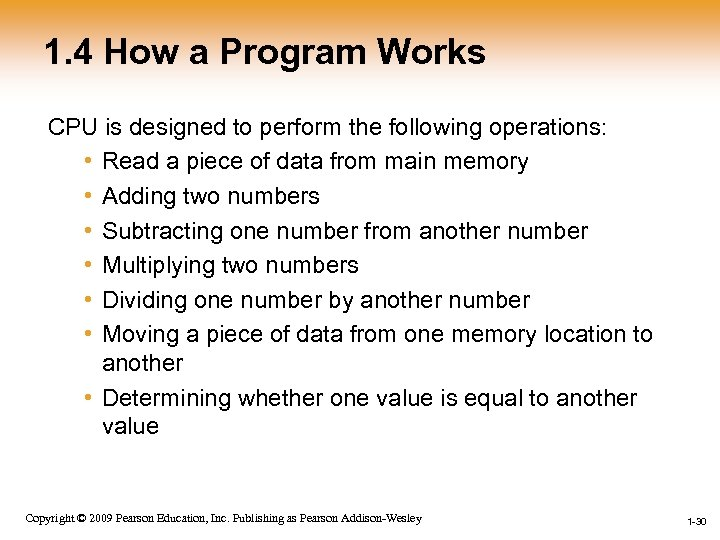 1. 4 How a Program Works CPU is designed to perform the following operations: