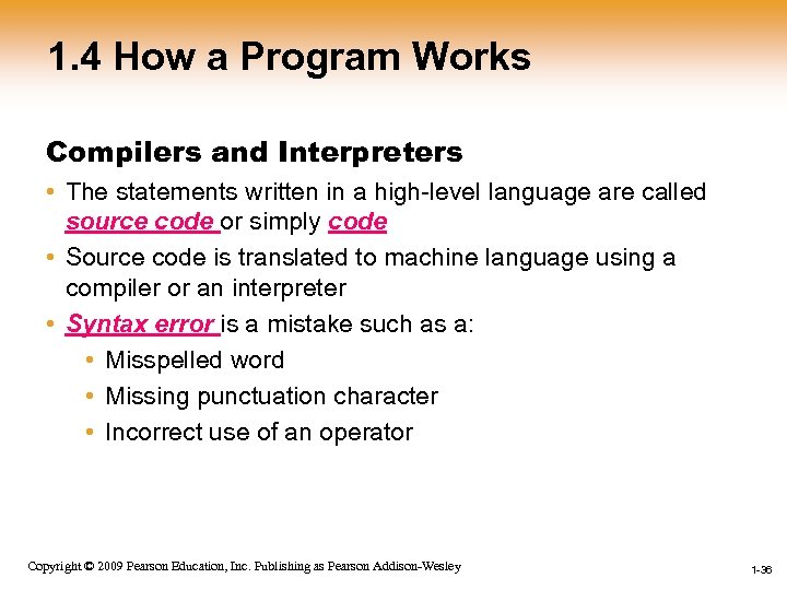 1. 4 How a Program Works Compilers and Interpreters • The statements written in