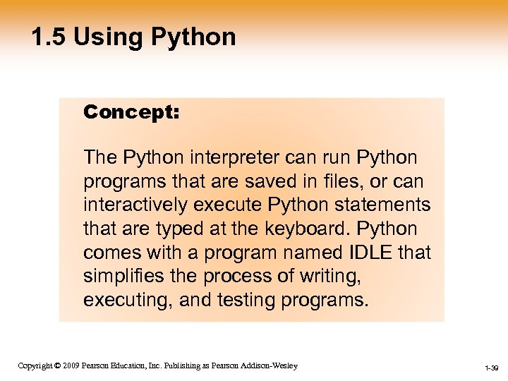 1. 5 Using Python Concept: The Python interpreter can run Python programs that are