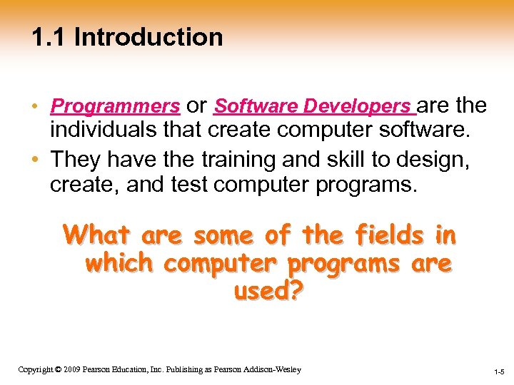 1. 1 Introduction • Programmers or Software Developers are the individuals that create computer