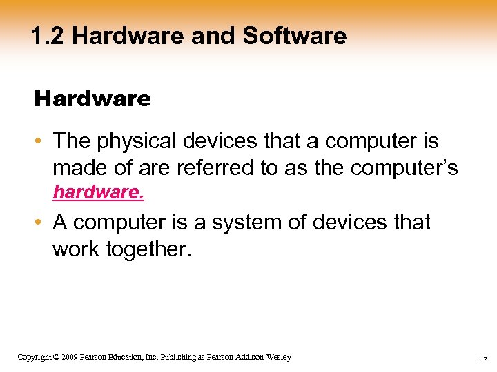 1. 2 Hardware and Software Hardware • The physical devices that a computer is