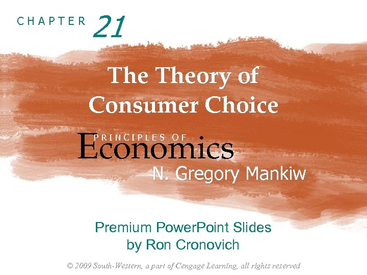 CHAPTER 21 Theory of Consumer Choice Economics PRINCIPLES OF N. Gregory Mankiw Premium Power.