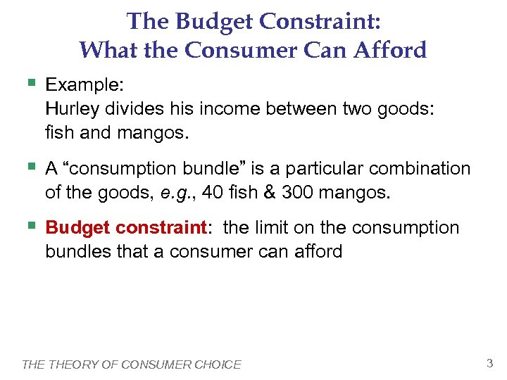 The Budget Constraint: What the Consumer Can Afford § Example: Hurley divides his income