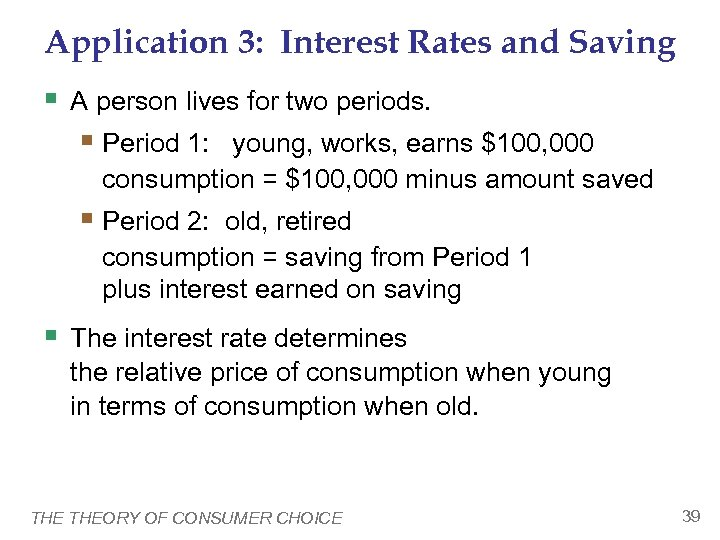Application 3: Interest Rates and Saving § A person lives for two periods. §