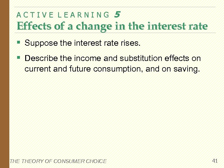 ACTIVE LEARNING 5 Effects of a change in the interest rate § Suppose the