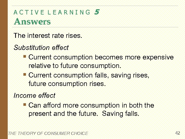 ACTIVE LEARNING Answers 5 The interest rate rises. Substitution effect § Current consumption becomes