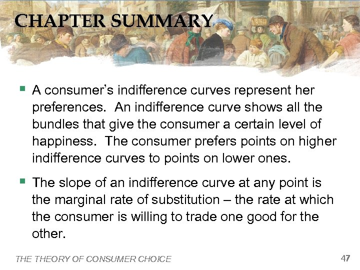 CHAPTER SUMMARY § A consumer's indifference curves represent her preferences. An indifference curve shows