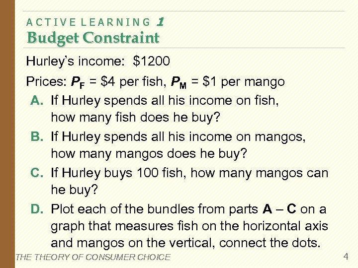 ACTIVE LEARNING 1 Budget Constraint Hurley's income: $1200 Prices: PF = $4 per fish,