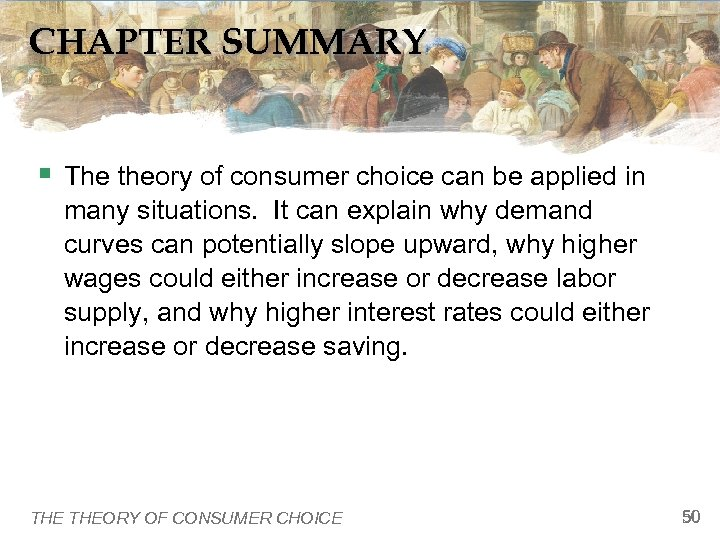 CHAPTER SUMMARY § The theory of consumer choice can be applied in many situations.