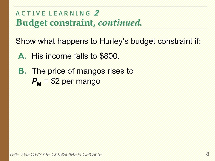 ACTIVE LEARNING 2 Budget constraint, continued. Show what happens to Hurley's budget constraint if: