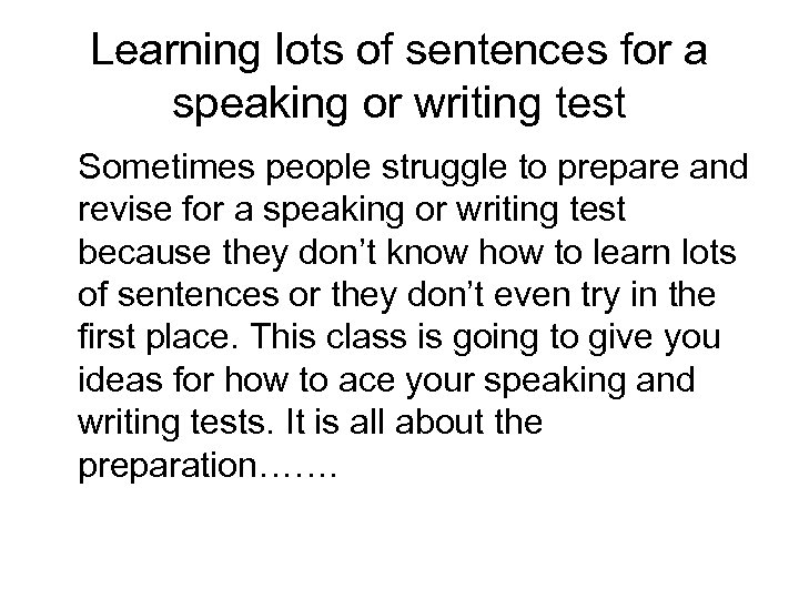 Learning lots of sentences for a speaking or writing test Sometimes people struggle to