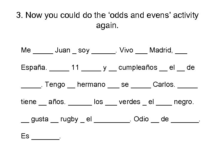 3. Now you could do the 'odds and evens' activity again. Me _____ Juan