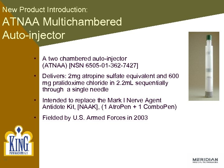 New Product Introduction: ATNAA Multichambered Auto-injector • A two chambered auto-injector (ATNAA) [NSN 6505
