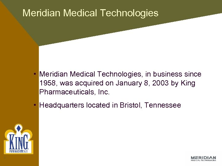 Meridian Medical Technologies • Meridian Medical Technologies, in business since 1958, was acquired on