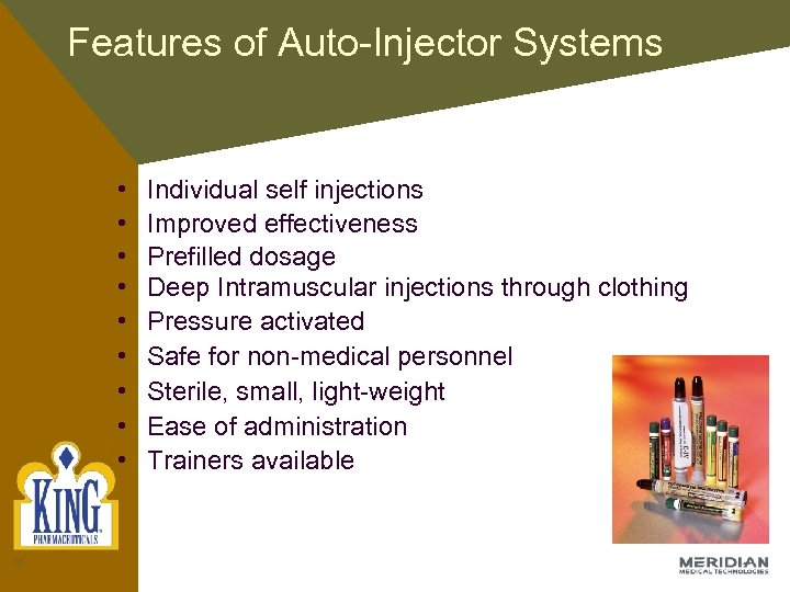 Features of Auto-Injector Systems • • • 21 Individual self injections Improved effectiveness Prefilled