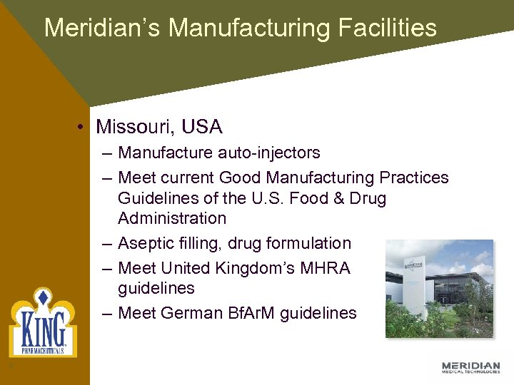 Meridian's Manufacturing Facilities • Missouri, USA – Manufacture auto-injectors – Meet current Good Manufacturing