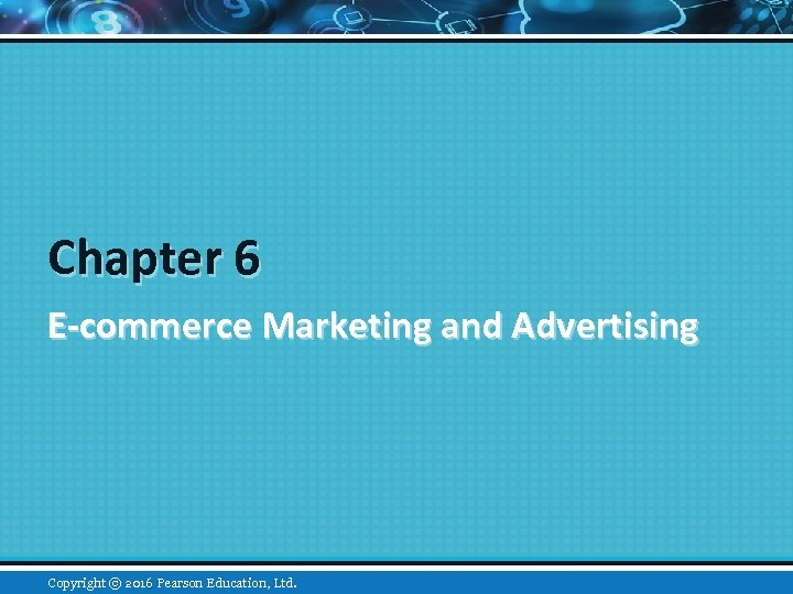 Chapter 6 E-commerce Marketing and Advertising 2016 Ltd. Copyright © 2015 Pearson Education, Inc.