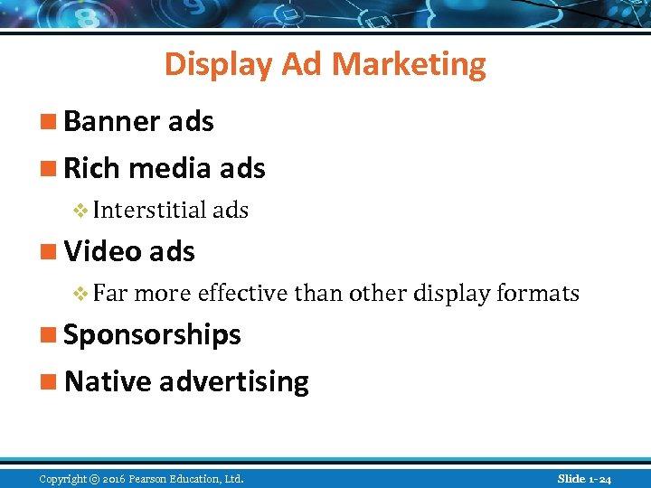 Display Ad Marketing n Banner ads n Rich media ads v Interstitial ads n