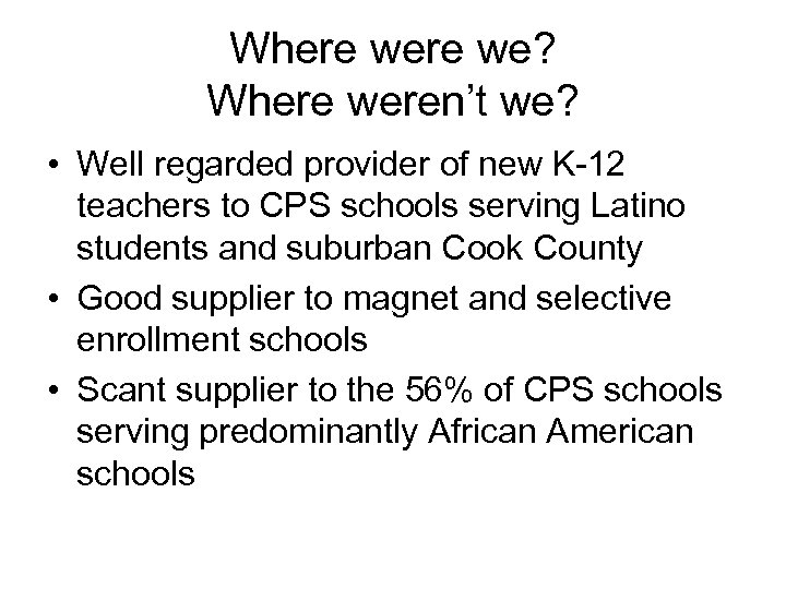 Where we? Where weren't we? • Well regarded provider of new K-12 teachers to