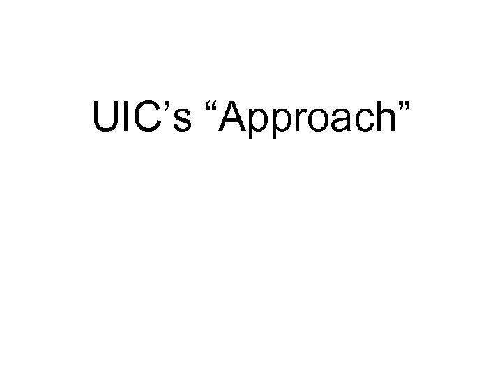 """UIC's """"Approach"""""""