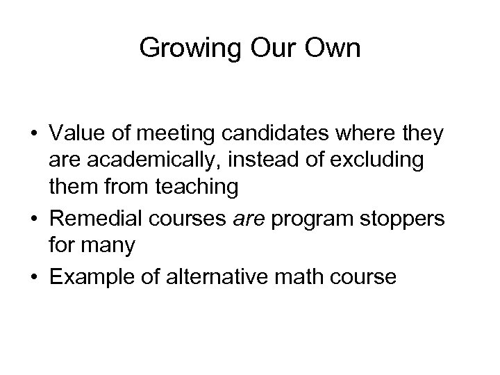 Growing Our Own • Value of meeting candidates where they are academically, instead of