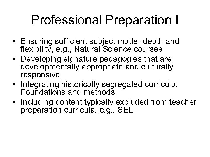 Professional Preparation I • Ensuring sufficient subject matter depth and flexibility, e. g. ,