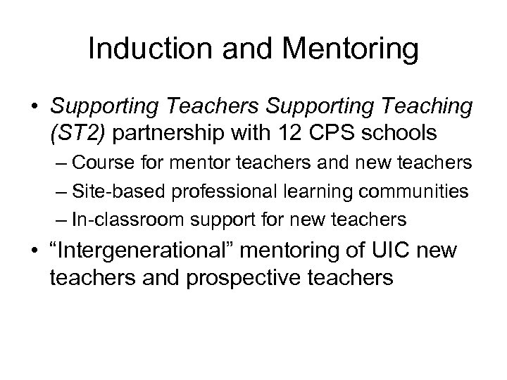 Induction and Mentoring • Supporting Teachers Supporting Teaching (ST 2) partnership with 12 CPS