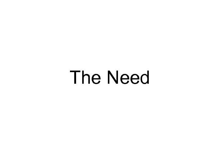The Need